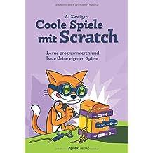 Coole Spiele mit Scratch: Lerne programmieren und baue deine eigenen Spiele