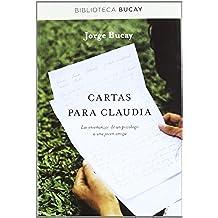 Cartas para Claudia: Las enseñanzas de un psicólogo a una joven amiga (BIBLIOTECA BUCAY)