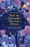 Nur im Dunkeln funkeln Sterne: Geschichten und Gedanken, die beim Abschied trösten (Edition Eschbach) - Doris Bewernitz