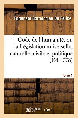 Code de l'humanité, ou la Législation universelle, naturelle, civile et politique Tome 1 par Fortunato Bartolomeo de Felice