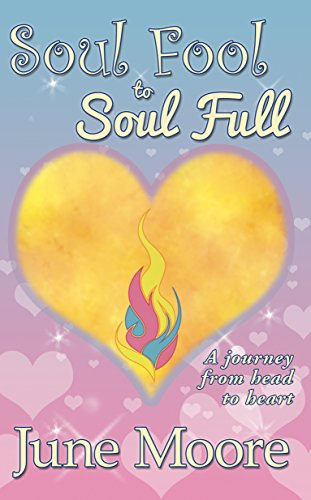 Soul fool to soul full a journey from head to heart ebook june soul fool to soul full a journey from head to heart by moore fandeluxe Choice Image