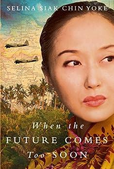 When the Future Comes Too Soon (The Malayan saga) by [Siak Chin Yoke, Selina]