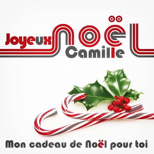 Joyeux Noël Camille - Mon cadeau de Noël pour toi