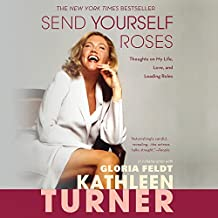 Send Yourself Roses: Thoughts on My Life, Love, and Leading Roles