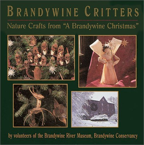 Brandywine Critters: Nature Crafts from Brandywine Christmas by Brandywine Conservancy (1995-11-25) (Natur Critter)