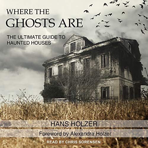 Where the Ghosts Are: The Ultimate Guide to Haunted Houses