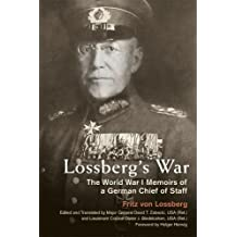Lossberg's War: The World War I Memoirs of a German Chief of Staff (Foreign Military Studies)