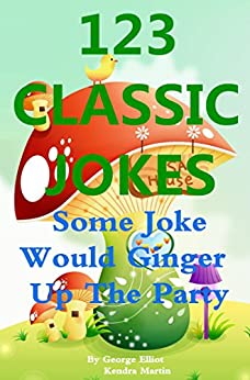 123 Classic Jokes :  Some Joke Would Ginger  Up The Party! by [Elliot, George, Martin, Kendra]