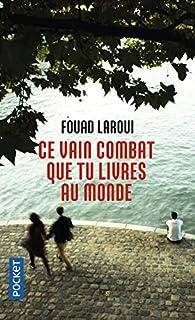 Ce vain combat que tu livres au monde par Fouad Laroui