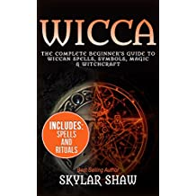 Wicca: The Complete Beginner's Guide to Wiccan Spells, Symbols, Magic & Witchcraft (Wicca Book of Spells, Wicca Spells, Wicca For Beginners, Witchcraft, Magic 1) (English Edition)