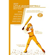 2017 Little League Softball® Official Regulations Playing Rules, and Operating Policies: Official Regulations, Playing Rules, and Policies For All Divisions Of Play (English Edition)