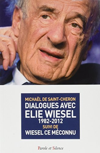 Dialogues avec Elie Wiesel (1982-2012) suivi de Wiesel ce mconnu