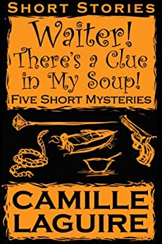 Waiter, There's a Clue In My Soup! Five Mystery Stories (English Edition) par [LaGuire, Camille]