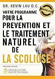 Votre programme pour la prévention et le traitement naturel de la scoliose: Prenez votre sante en...