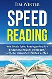 Speed Reading: Wie Sie mit Speed Reading sofort Ihre Lesegeschwindigkeit verdoppeln, schneller lesen und verstehen werden (Lesetipps, Schnelllesen, für Studenten, Tony Buzan, schneller begreifen) - Tim Winter