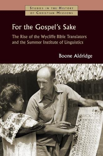 For the Gospel's Sake: The Rise of the Wycliffe Bible Translators and the Summer Institute of Linguistics (Studies in the History of Christian Missions)