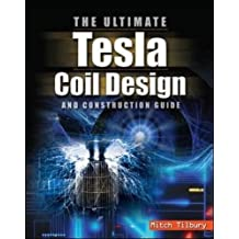 The Ultimate Tesla Coil Design and Construction Guide (Electronics)