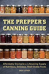 The Prepper's Canning Guide: Affordably Stockpile a Lifesaving Supply of Nutritious, Delicious, Shelf-Stable Foods (Preppers)