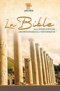 La Bible Segond 21 : Avec notes d'étude archéologiques et historiques par  Société biblique de Genève