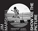 Jim Marshall: Show Me the Picture: Images and Stories from a Photography Legend - Amelia Davis