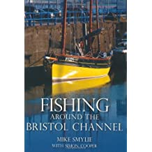 Fishing Around the Bristol Channel by Smylie, Mike, Cooper, Simon (2011) Paperback
