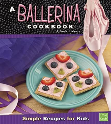 A Ballerina Cookbook: Simple Recipes for Kids (First Facts: First Cookbooks)