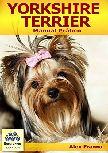Yorkshire Terrier: Manual Prático (Portuguese Edition) por Alex França
