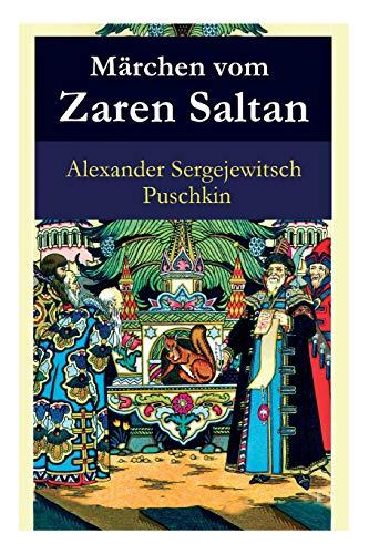 Märchen vom Zaren Saltan: Märchen vom Zaren Saltan, von seinem Sohn, dem berühmten, mächtigen Recken Fürst Gwidon Saltanowitsch, und von der wunderschönen Schwanenprinzessin