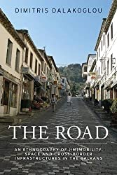 The Road: An Ethnography of (Im)Mobility, Space and Cross-Border Infrastructures in the Balkans