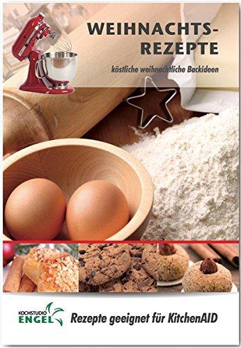 Weihnachtsrezepte - Rezepte geeignet für KitchenAid: köstliche weihnachtliche Backideen und Plätzchen (Backofen Kitchenaid)