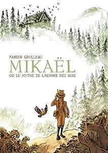 """Afficher """"Mikaël ou Le mythe de l'homme des bois"""""""