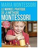 Le manuel pratique de la méthode Montessori : Inédit en français, édition historique