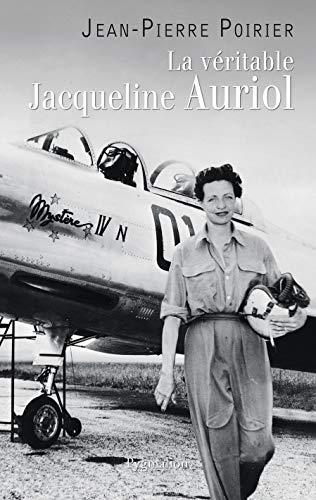 La véritable Jacqueline Auriol : Voler pour vivre par Jean-Pierre Poirier