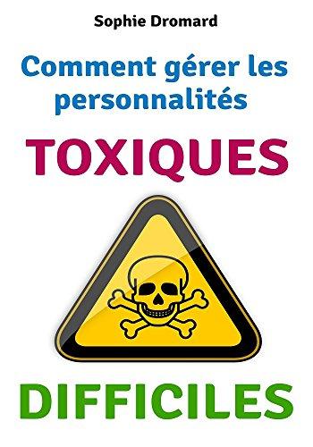 Comment gérer les personnalités toxiques et difficiles ?