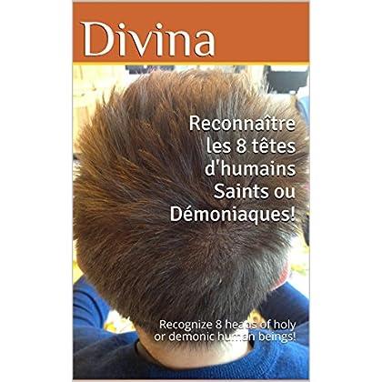 Reconnaître les 8 têtes d'humains Saints ou Démoniaques!: Recognize 8 heads of Holy or Demonic human beings! (Les rites de la Capillomancie / The rites of Capillomancie t. 1)