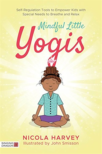 Mindful Little Yogis: Self-Regulation Tools to Empower Kids with Special Needs to Breathe and Relax (English Edition)