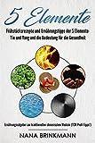 5 Elemente :Frühstücksrezepte und Ernährungstipps der 5 Elemente- Yin und Yang und die Bedeutung für die Gesundheit; Ernährungsratgeber zur traditionellen chinesischen Medizin (TCM Profi Tipps!)
