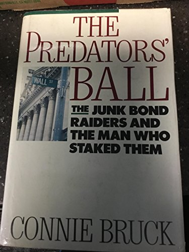 PREDATOR'S BALL: HOW THE JUNK BOND MACHINE STARTED THE CORPORATE RAIDERS