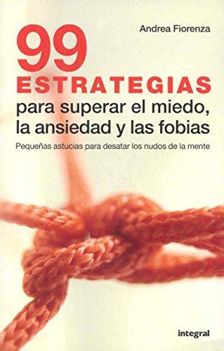Descargar Libro Las 99 estrategias para superar el miedo (INTEGRAL GENERAL) de Andrea Fiorenza