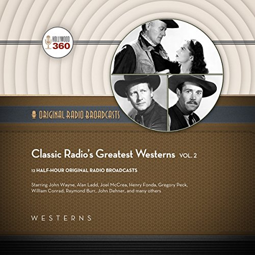 Classic Radio's Greatest Westerns, Vol. 2: The Classic Radio Collection -  Hollywood 360 - Original recording