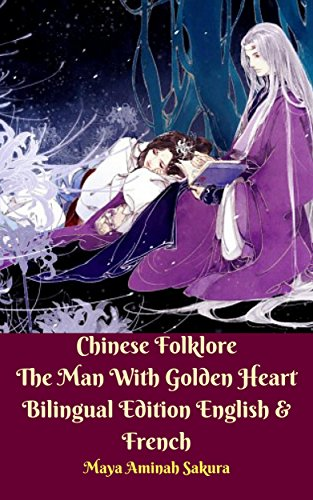 Chinese Folklore The Man With Golden Heart Bilingual Edition English & French de [Maya Aminah
