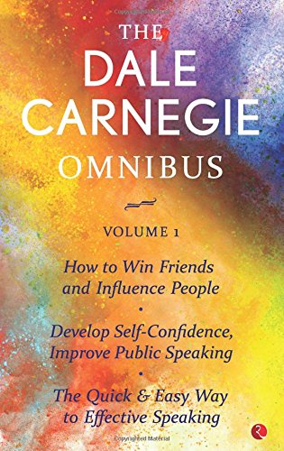 The Dale Carnegie Omnibus (How to Win Friends and Influence People/Develop Self-Confidence, Improve Public Speaking/The Quick & Easy Way to Effective Speaking) - Vol. 1