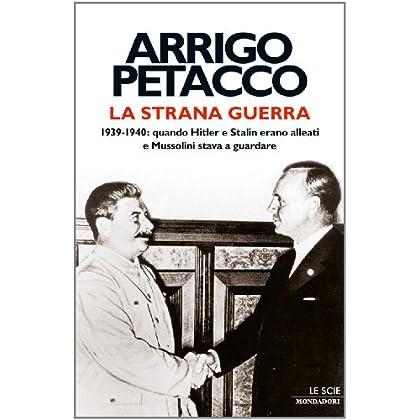 La Strana Guerra: 1939-1940: Quando Hitler E Stalin Erano Alleati E Mussolini Stava A Guardare (Le Scie. Nuova Serie)