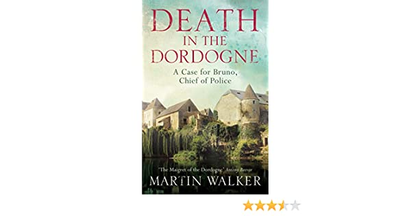 Death in the dordogne bruno chief of police 1 ebook martin walker death in the dordogne bruno chief of police 1 ebook martin walker amazon amazon media eu s rl fandeluxe