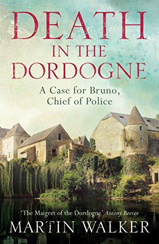 Death in the Dordogne: Bruno, Chief of Police 1 (Bruno Chief of Police) by [Walker, Martin]