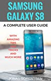 Samsung Galaxy S8: A Complete User Guide with Amazing Tips and Tricks and Much More (English Edition)