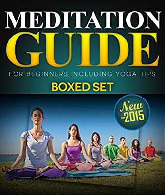Meditation Guide for Beginners Including Yoga Tips (Boxed Set): Meditation and Mindfulness Training (New for 2015)