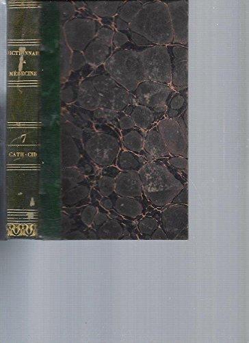 Dictionnaire de Médecine ou Répertoire Général des Sciences Médicales considérées sous les rapports théorique et pratique. Tome 7 [CATH-CID]