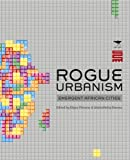 Rogue Urbanism: Emergent African Cities
