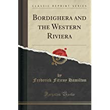 Bordighera and the Western Riviera (Classic Reprint)